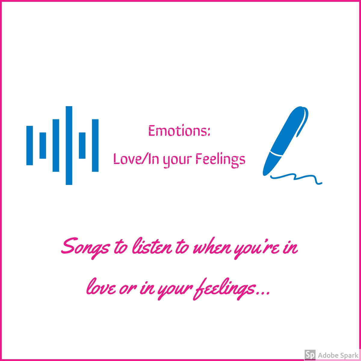 "'Songs to listen to when…""you're in your feelings/in love"" (Volume 1)"